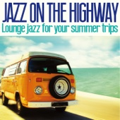 Jazz on the Highway (Lounge Jazz for Your Summer Trips)