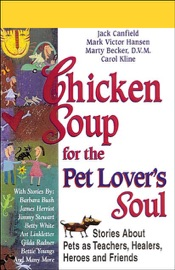 Chicken Soup for the Pet Lover's Soul: Stories About Pets as Teachers, Healers, Heroes and Friends - Carol Kline, Jack Canfield, Mark Victor Hansen & Marty Becker mp3 listen download