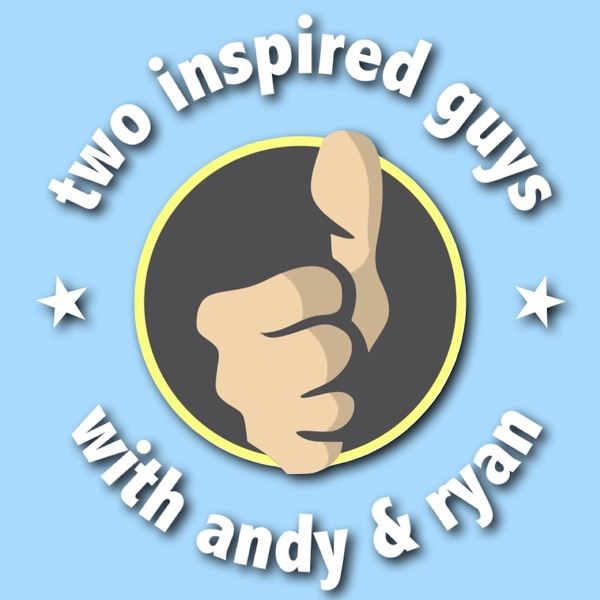 two inspired guys w/ andy & ryan