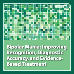 neuroscienceCME - Bipolar Mania: Improving Recognition, Diagnostic Accuracy, and Evidence-Based Treatment