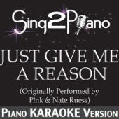 Just Give Me a Reason (Originally Performed By P!nk & Nate Ruess) [Piano Karaoke Version]