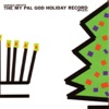 The My Pal God Holiday Record, Vol. 1
