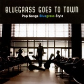 Bluegrass Goes to Town - Pop Songs Bluegrass Style