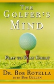 The Golfer's Mind: Play to Play Great (Abridged Nonfiction) - Dr. Bob Rotella with Bob Cullen