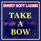 Sweet Soft Ladies - Take a Bow artwork