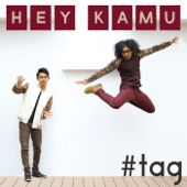 Hey Kamu - #tag