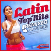 Latin Top Hits Remixed for Fitness - Essential Latino Workout Classics