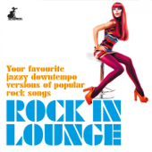 Rock in Lounge (Your Favourite Jazzy Downtempo Versions of Popular Rock Songs)