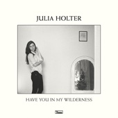 Julia Holter - Have You In My Wilderness  artwork