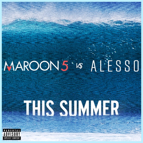 Maroon 5 & Alesso – This Summer (Maroon 5 vs. Alesso) iTunes