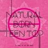 Natural Born Teen Top - EP