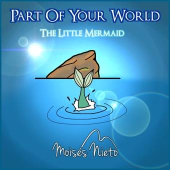 "Part of Your World (from ""the Little Mermaid"") – EP – Moisés Nieto"