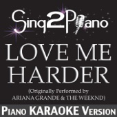Love Me Harder (Originally Performed By Ariana Grande & the Weeknd) [Piano Karaoke Version]