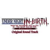 Under Night In-Birth Exe:Late (Original Sound Track)