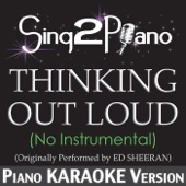 Thinking Out Loud (No Instrumental) [Originally Performed By Ed Sheeran] [Piano Karaoke Version] - Sing2Piano