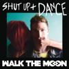 Shut Up and Dance- WALK THE MOON mp3
