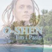 Em I Pasin - O-Shen