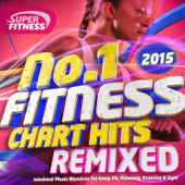 No 1 Fitness Chart Hits Remixed 2015 - Workout Music Remixes for Keep Fit, Running, Exercise & Gym