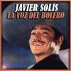 Javier Solis la Voz del Bolero, Javier Solis