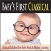 Baby s First Classical Classical Lullabies for Baby Music Higher Learning