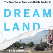 Dreamland: The True Tale of America's Opiate Epidemic (Unabridged) - Sam Quinones Cover Art