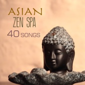 Asian Zen Spa Music - 40 Tracks for Meditation, Massage, Yoga, Sound Therapy, Relaxation Massage and Restful Deep Sleep