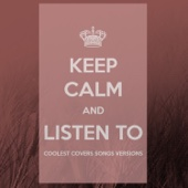 Keep Calm and Listen to Coolest Covers Songs Versions - Various Artists