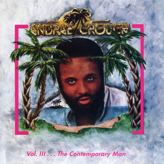 Andraé Crouch - Vol. III . . . The Contemporary Man