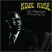 Koze Kuse (feat. Mondli Ngcobo)