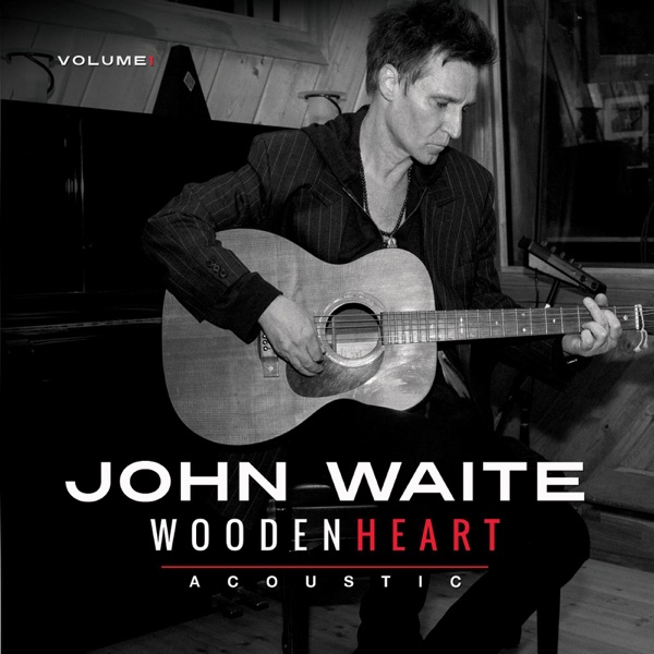 John Waite Wooden Heart (Acoustic, Vol. 1) - EP Album Cover