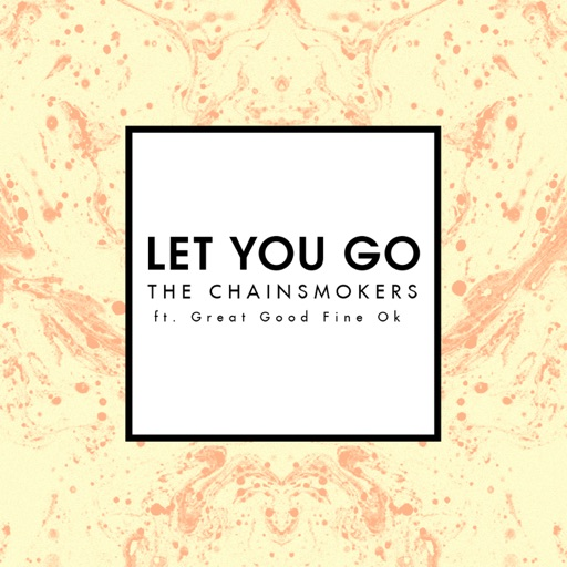 Let You Go (Radio Edit) [feat. Great Good Fine Ok] - The Chainsmokers