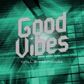 Good Vibes - Chill & Deephouse