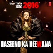 Haseeno Ka Deewana Top 10 Dance Songs 2016