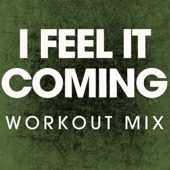 I Feel It Coming (Workout Mix)