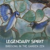 Legendary Spirit: Birdsong in the Garden Zen - Oasis of Zen Meditation, Asian Music for Relaxation, Healing Sanctuary for Deep Sleep