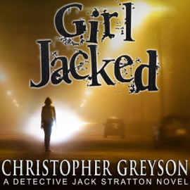 Girl Jacked: Detective Jack Stratton Mystery Thriller Series, Book 1 (Unabridged) - Christopher Greyson mp3 listen download