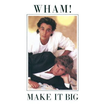 Make It Big – Wham!