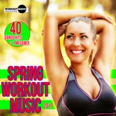 Spring Workout Music 2017: 40 Dance Hits & 1 Megamix