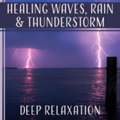 Healing Waves, Rain & Thunderstorm: Deep Relaxation, Yoga, Meditation, Sleep, All Water Sounds in Nature, Soothe Your Soul - Imagination Music Universe