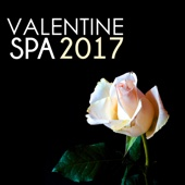 Valentine Spa 2017 - St Valentine's Spa Songs for Sensual Spa Day at Home, Couples Collection