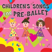 Children's Songs for Pre-Ballet