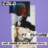Cold (feat. Future) [Hot Shade & Mike Perry Remix] - Single, Maroon 5