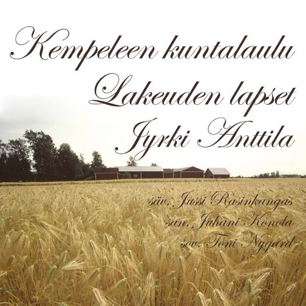 Lakeuden lapset - Single (Kempeleen kuntalaulu) - Single | Jyrki Anttila