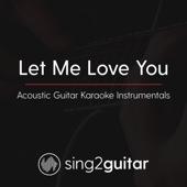 Let Me Love You (Originally Performed By DJ Snake & Justin Bieber) [Acoustic Guitar Karaoke]