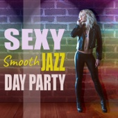 Smooth Jazz Music Club - Sexy Smooth Jazzy Day Party: Jazz Music Lounge, Sensual Jazzy Moods, Smooth Chillout Atmosphere, Easy Listening, Background Instrumentals for Cool Jazz Relaxation обложка
