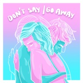 Don't Say / Go Away