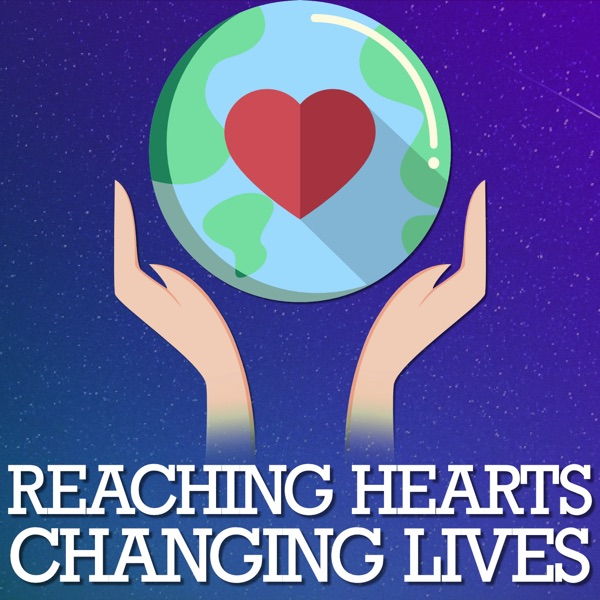 Reaching Hearts Changing Lives
