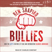 Bullies: How the Left's Culture of Fear and Intimidation Silences Americans (Unabridged) - Ben Shapiro Cover Art