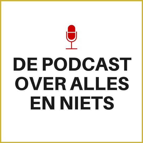 De Podcast Over Alles En Niets