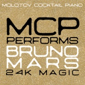 Molotov Cocktail Piano - MCP Performs Bruno Mars: 24K Magic  artwork